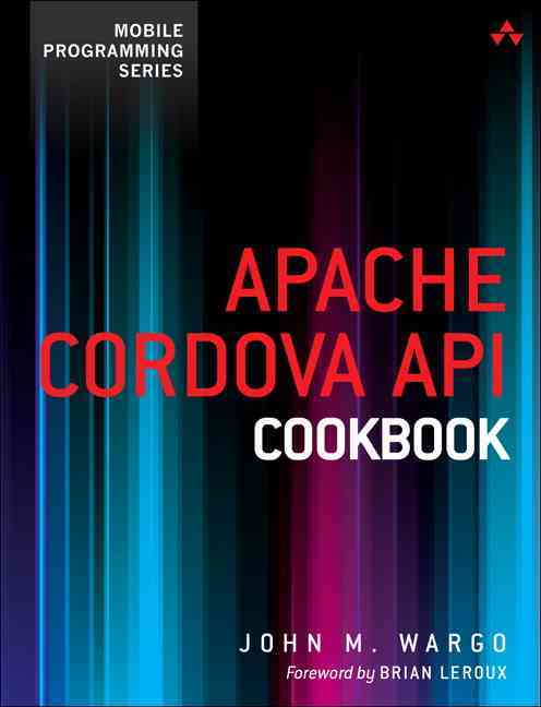 Apache Cordova Api Cookbook By Wargo, John